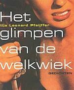 Het glimpen van de welkwiek - Ilja Leonard Pfeijffer (ISBN 9789029535816)