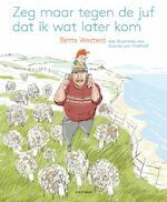 Zeg maar tegen de juf dat ik wat later kom - Bette Westera (ISBN 9789025762414)