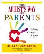 The Artist's Way for Parents - Julia Cameron (ISBN 9780399163722)