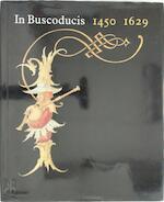 In Buscoducis 1450-1629 - A.M. Koldeweij (ISBN 9789061790853)