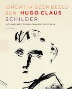 Omdat ik geen beeld ben - Hugo Claus, Jef Lambrecht, Remco Campert, Rudi Fuchs