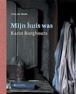Mijn huis dat was - Karin Borghouts, Paul de Moor (ISBN 9789491819315)
