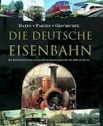 Die Deutsche Eisenbahn - Unknown (ISBN 9781445477466)
