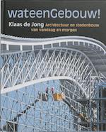 Wat een gebouw ! - Klaas de Jong (ISBN 9789025738082)