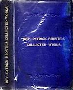 Brontëana. Rev. Patrick Brontë, A.B., His Collected Works and Life.