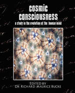 Cosmic Consciousness (a Study in the Evolution of the Human Mind) - By Dr Richard Maurice Bucke Edited By Dr Richard Maurice Bucke, Edited By Dr Richard Maurice Bucke (ISBN 9781594626241)