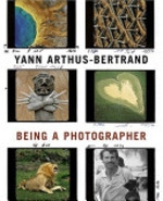 Being a Photographer - Yann Arthus-Bertrand, Sophie Troubac (ISBN 9780810956162)