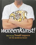 Wat een kunst! - Klaas De Jong (ISBN 9789025732790)