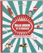Maak indruk op je kinderen - C. Halkes, Amp, A. Piers (ISBN 9789081091725)