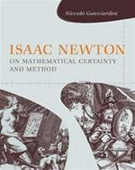 Isaac Newton on Mathematical Certainty and Method
