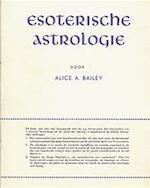 Esoterische Astrologie - Alice A. Bailey