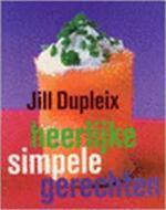 Heerlijk simpele gerechten - Jill Dupleix, Michiel Postma, Hennie Franssen-Seebregts, Janet Illsley (ISBN 9789059560307)