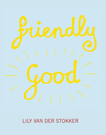 Friendly Good - Leontine Coelewij, Lily van der Stokker, Raphael Gygax (ISBN 9789492811356)