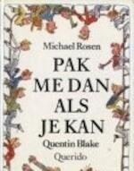 Pak me dan als je kan - Michael Rosen, Quentin Blake, Jan Kuijper (ISBN 9789021479682)