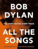 Bob Dylan All the Songs - Philippe Margotin, Jean-Michel Guesdon (ISBN 9781579129859)