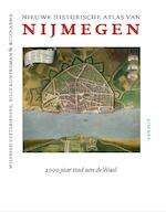 Nieuwe historische atlas van Nijmegen - Wilfried Uitterhoeve, Billy Gunterman, Ruud Abma (ISBN 9789460043444)
