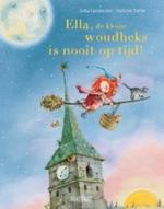 Ella de kleine woudheks is nooit op tijd - Jutta Langreuter, Stefanie Dahle (ISBN 9789059242494)