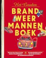 Het Gouden Brandweermannenboek - Margaret Wise Brown, Edith Tacher Hurd, Virgina Parsons, Toon Tellegen, Harmen van Straaten (ISBN 9789047623649)