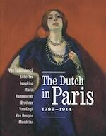 The Dutch in Paris 1789-1914 - Stéphanie Cantarutti, Maite van Dijk, Malika M'rani Alaoui, Jenny Reynaerts, Nienke Bakker, Anita Hopmans, Wietse Coppes, Leo Jansen (ISBN 9789068687422)