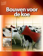 Bouwen voor de koe - Jan Hulsen (ISBN 9789087400354)