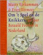Om 't spel en de knikkers - Matty. Verkamman, Evert. Vermeer (ISBN 9789074804035)
