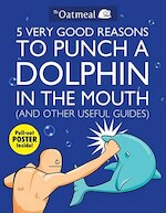 5 Very Good Reasons to Punch a Dolphin in the Mouth (And Other Useful Guides) - Oatmeal (ISBN 9781449401160)