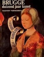 Brugge duizend jaar kunst - Valentin in Vermeersch (ISBN 9789061531586)
