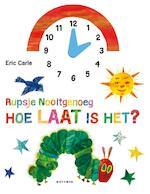 Rupsje Nooitgenoeg, hoe laat is het? - Eric Carle (ISBN 9789025762063)