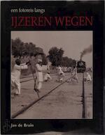 Een fotoreis langs ijzeren wegen - Jan de Bruin, Remmo Statius Muller (ISBN 9789061208037)