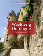 Weelderig Dordogne - Alice Broeksma (ISBN 9789492500632)