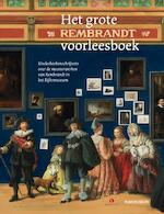 Het grote Rembrandt voorleesboek - Joke van Leeuwen, Bibi Dumon Tak, Jan Paul Schutten, Sjoerd En Margje Kuyper, Koos Meinderts, Thijs Goverde