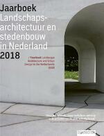 Jaarboek Landschapsarchitectuur en Stedenbouw in Nederland 2018 - Mark Hendriks, Martine Bakker, Marieke Berkers, Maarten Ettema, Linde Egberts, Marc Nolden, Anne Seghers (ISBN 9789492474285)