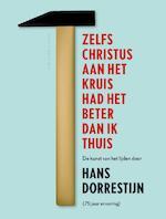 Zelfs Christus aan het kruis had het beter dan ik thuis - Hans Dorrestijn (ISBN 9789038800585)