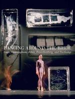 Dancing around the Bride - Cage, Cunningham, Johns, Rauschenberg and Duchamp - Carlos Basualdo (ISBN 9780300189254)