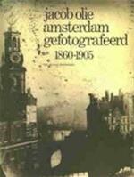 Jacob Olie, Amsterdam gefotografeerd 1860 - 1905