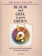 Blauw met geel is geen groen - Michael Wilcox, Marjan Faddegon (ISBN 9789021305004)