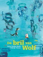 De bril van Wolf - Sylvia Vanden Heede, Marije Tolman (ISBN 9789401429504)