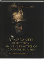 Rembrandt, reputation, and the practice of connoisseurship - Catherine Scallen (ISBN 9789053566251)