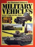 An Illustrated History of Military Vehicles - Ian V. Hogg, John Weeks (ISBN 9780861360031)