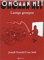 Omgaan met lastige groepen - J.W.M. Kessels, C.A. Smit (ISBN 9789061554677)