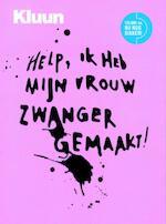 Help! Ik heb mijn vrouw zwanger gemaakt / Herziene editie - Kluun (ISBN 9789057592386)
