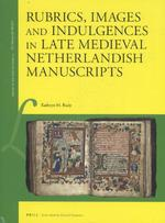 Rubrics, Images and Indulgences in Late Medieval Netherlandish Manuscripts - Kathryn Rudy (ISBN 9789004326958)