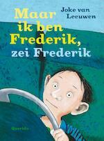 Maar ik ben Frederik, zei Frederik - Joke van Leeuwen (ISBN 9789045116518)