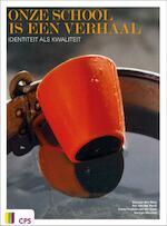 Onze school is een verhaal - Bas van den Berg, Aat van der Harst, Cocky Fortuin-van der Spek, Hartger Wassink (ISBN 9789065086372)