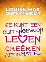 Je kunt een buitengewoon leven creeren - Louise Hay, Louise L. Hay, Cheryl Richardson, Louise L Hay (ISBN 9789076541501)