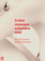 Echte mannen scheiden niet - Rick de Leeuw, Erik Jan Harmens