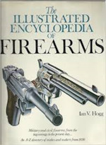 The Illustrated Encyclopedia of Firearms - Ian V. Hogg