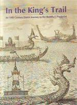 In the king's trail - Theodorus Jacobus van den Heuvel, Remco Raben, Thīrawat Na Pō̜mphet, Ping Amranand, Netherlands. Ambassade (thailand) (ISBN 9789748992655)