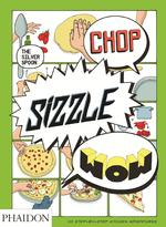 Chop, Sizzle, Wow: The Silver Spoon Comic Cookbook - Adriano Rampazzo (ISBN 9780714867465)