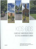 Kids-Gids. Samen met kinderen en tieners de stad van morgen plannen - Hari Sacré, Jolijn De Haene, Liza Lauwers, Sven De Visscher (ISBN 9789044134780)